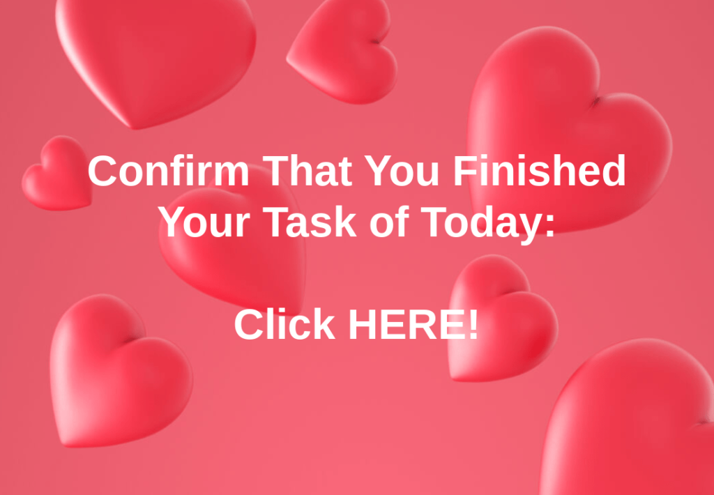 Confirm that you finished your task of today - Click HERE