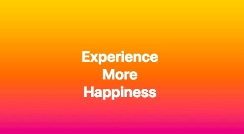Experience More Happiness
