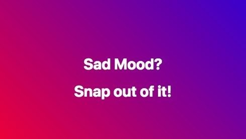 Sad Mood - Snap out of it