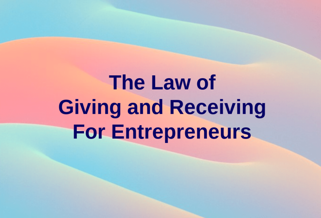 The Law of Giving and Receiving For Entrepreneurs