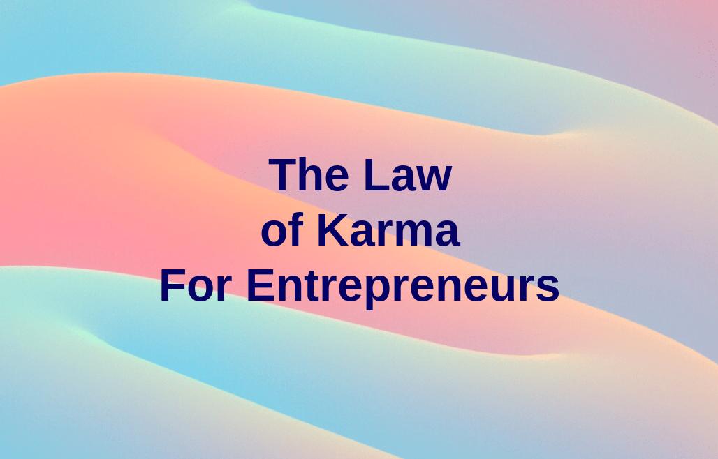The Law of Karma For Entrepreneurs