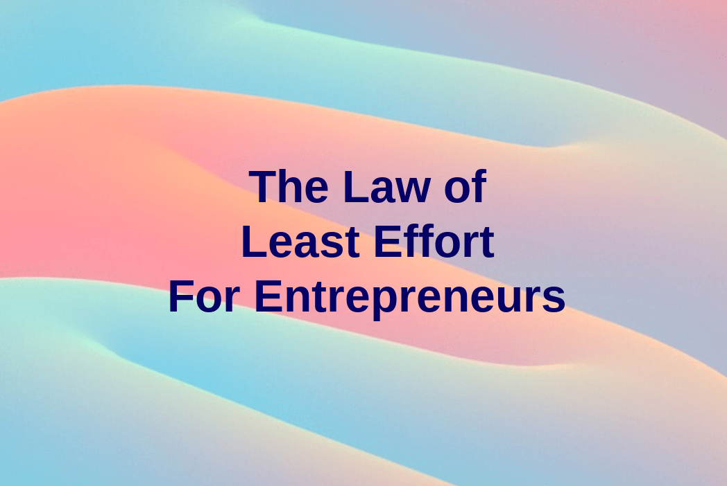 Least Effort for Entrepreneurs